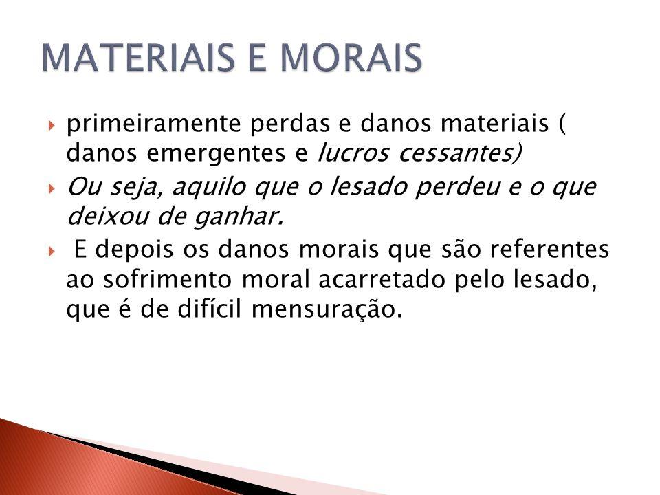 MATERIAIS E MORAIS primeiramente perdas e danos materiais ( danos emergentes e lucros cessantes)