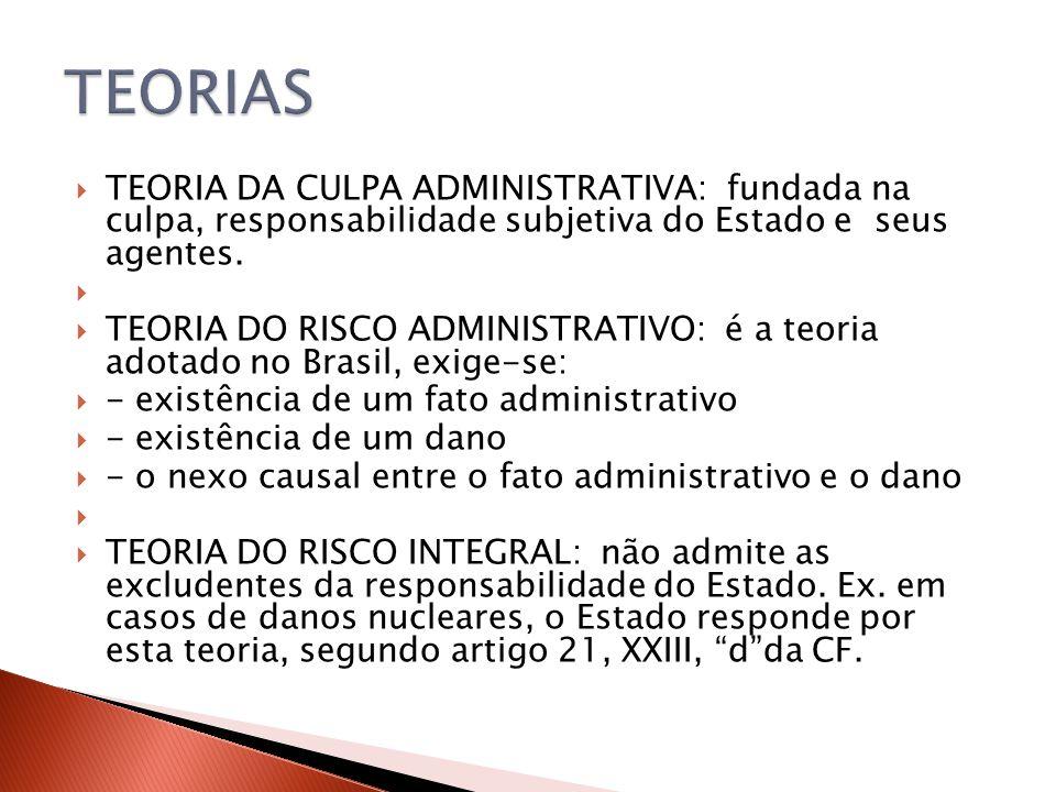 TEORIAS TEORIA DA CULPA ADMINISTRATIVA: fundada na culpa, responsabilidade subjetiva do Estado e seus agentes.