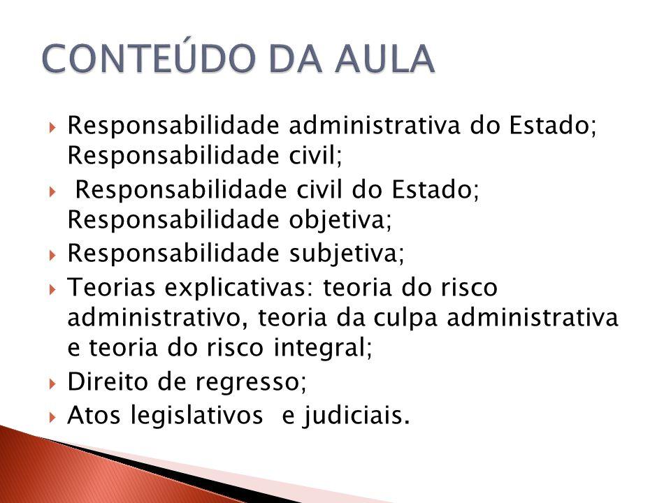 CONTEÚDO DA AULA Responsabilidade administrativa do Estado; Responsabilidade civil; Responsabilidade civil do Estado; Responsabilidade objetiva;