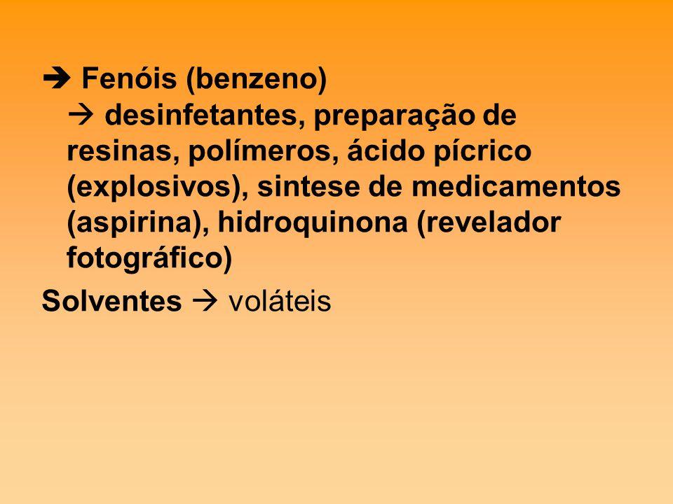  Fenóis (benzeno)  desinfetantes, preparação de resinas, polímeros, ácido pícrico (explosivos), sintese de medicamentos (aspirina), hidroquinona (revelador fotográfico)