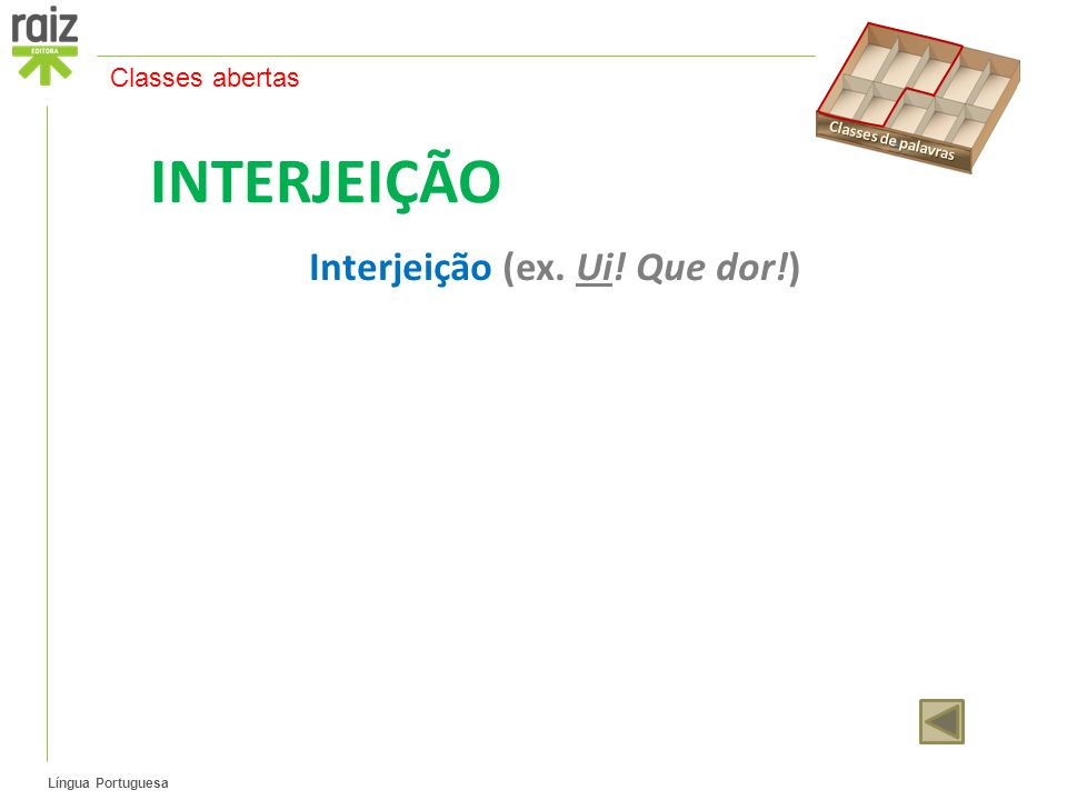 INTERJEIÇÃO Interjeição (ex. Ui! Que dor!) Classes abertas