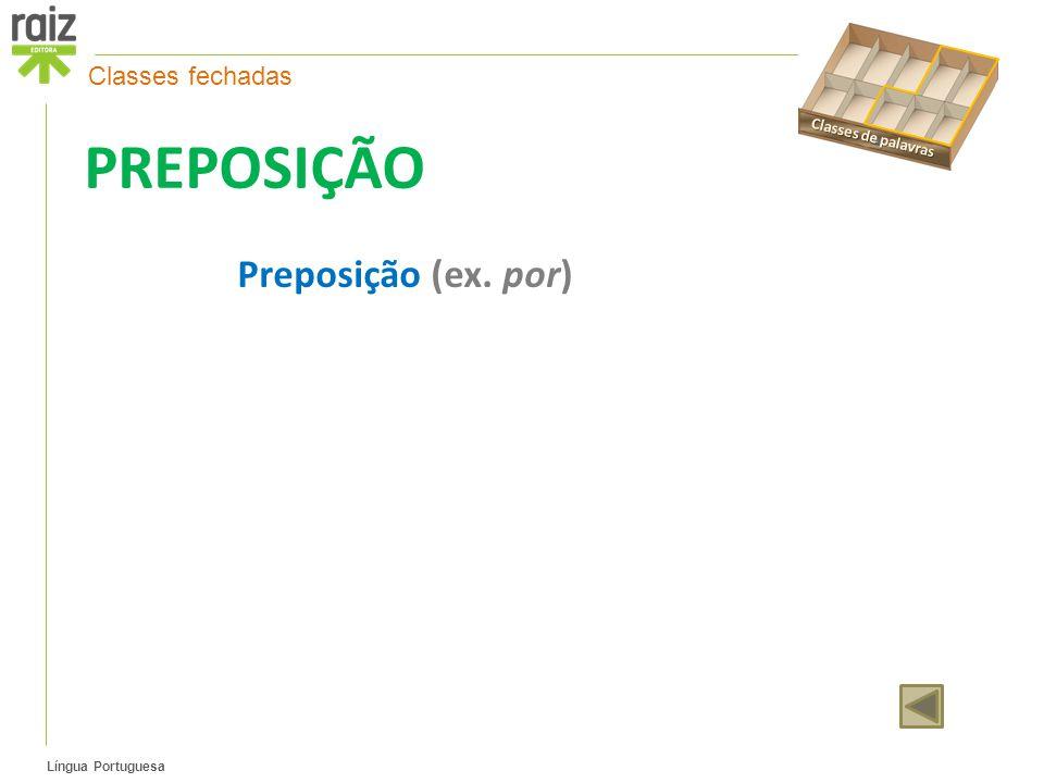 Classes de palavras Classes fechadas PREPOSIÇÃO Preposição (ex. por)