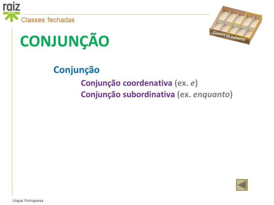 CONJUNÇÃO Conjunção Conjunção coordenativa (ex. e)