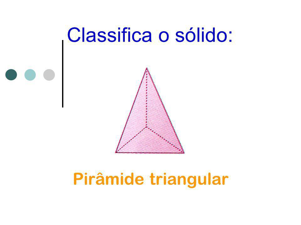 Classifica o sólido: Pirâmide triangular