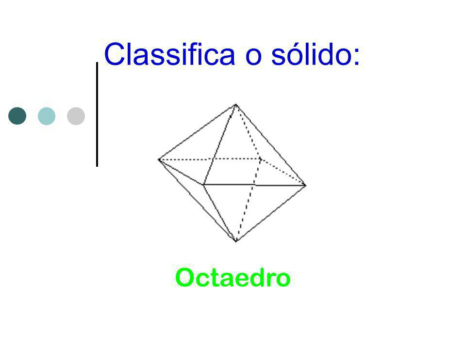 Classifica o sólido: Octaedro