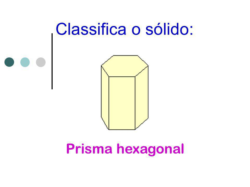 Classifica o sólido: Prisma hexagonal