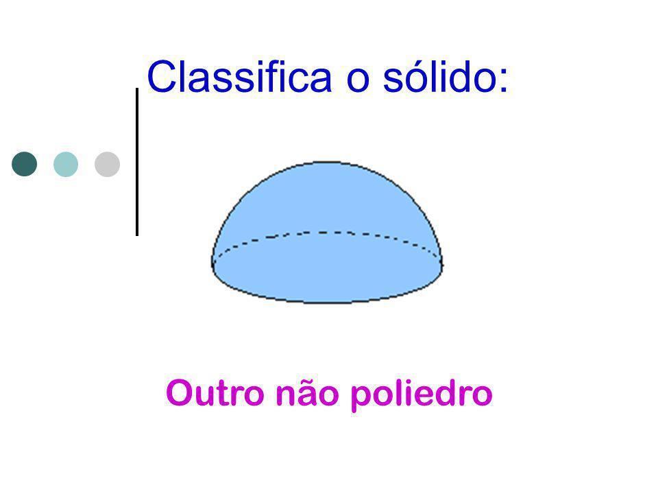 Classifica o sólido: Outro não poliedro