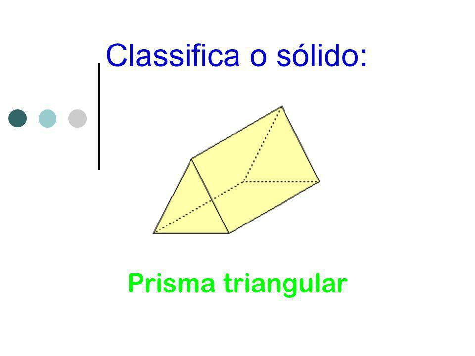 Classifica o sólido: Prisma triangular