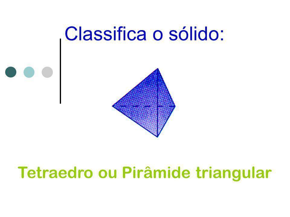Tetraedro ou Pirâmide triangular
