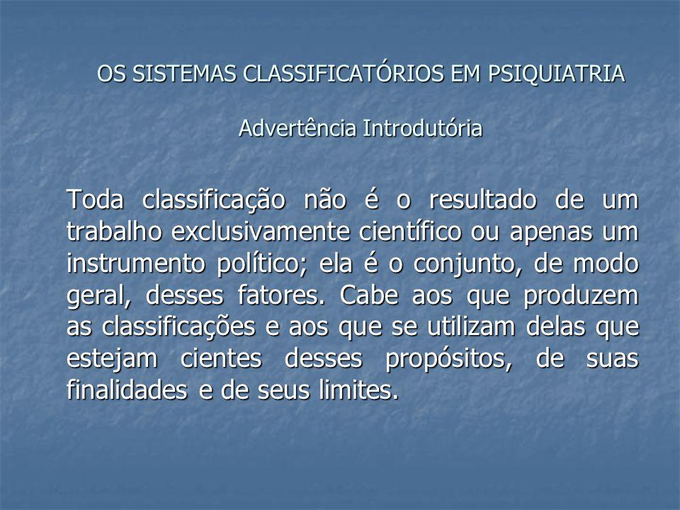 OS SISTEMAS CLASSIFICATÓRIOS EM PSIQUIATRIA Advertência Introdutória