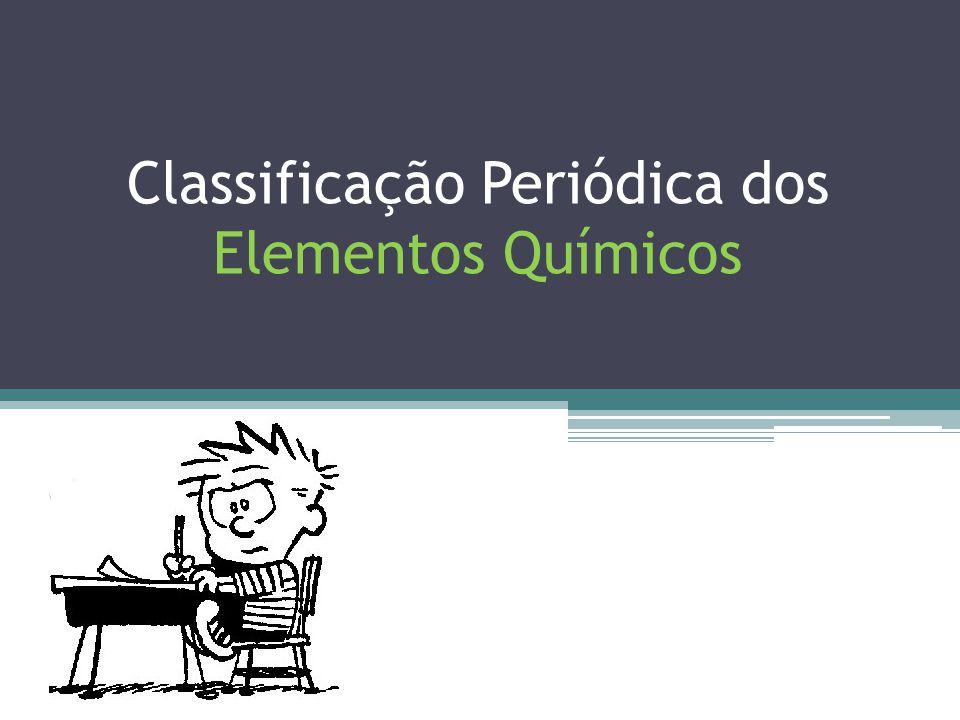 Classificação Periódica dos Elementos Químicos