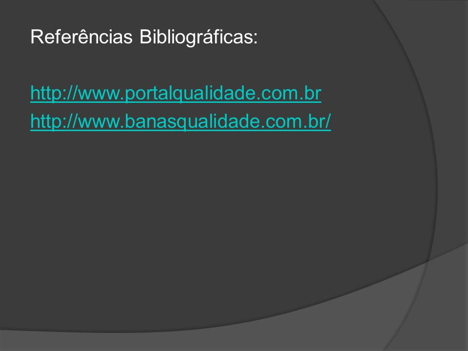 Referências Bibliográficas: http://www. portalqualidade. com