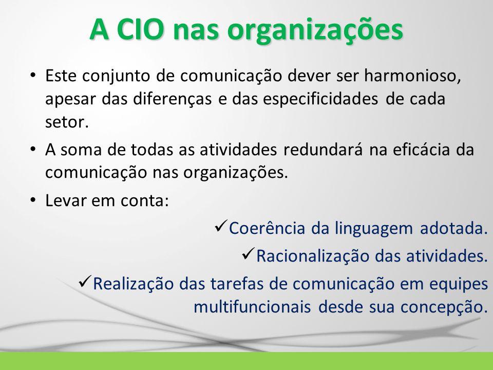 A CIO nas organizações Este conjunto de comunicação dever ser harmonioso, apesar das diferenças e das especificidades de cada setor.