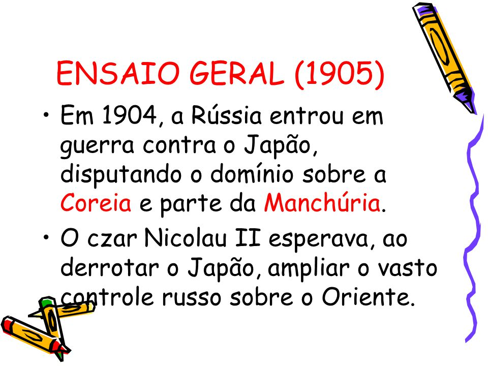 ENSAIO GERAL (1905) Em 1904, a Rússia entrou em guerra contra o Japão, disputando o domínio sobre a Coreia e parte da Manchúria.