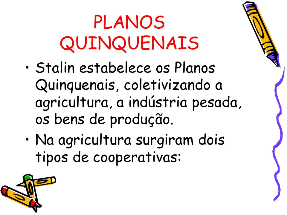 PLANOS QUINQUENAIS Stalin estabelece os Planos Quinquenais, coletivizando a agricultura, a indústria pesada, os bens de produção.