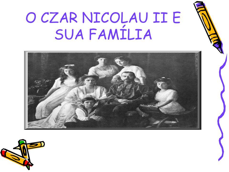 O CZAR NICOLAU II E SUA FAMÍLIA