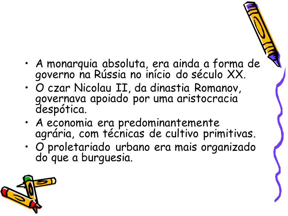 A monarquia absoluta, era ainda a forma de governo na Rússia no início do século XX.