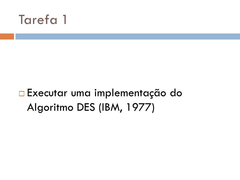 Tarefa 1 Executar uma implementação do Algoritmo DES (IBM, 1977)