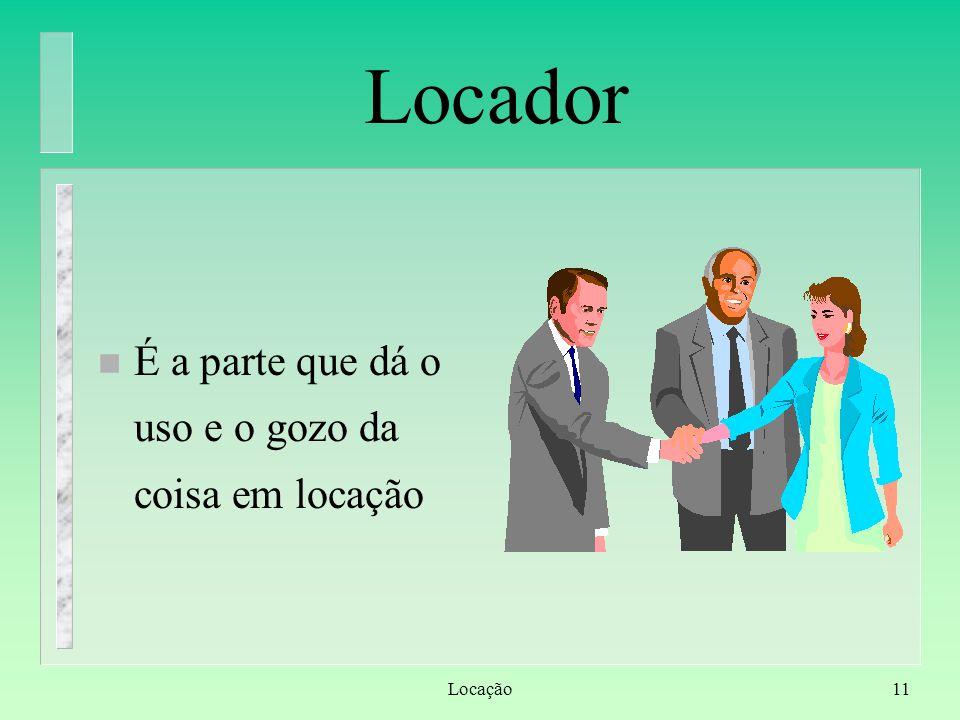 Locador É a parte que dá o uso e o gozo da coisa em locação Locação