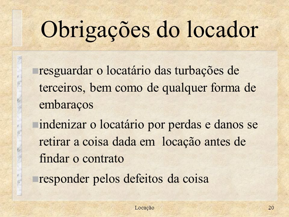 Obrigações do locador resguardar o locatário das turbações de terceiros, bem como de qualquer forma de embaraços.