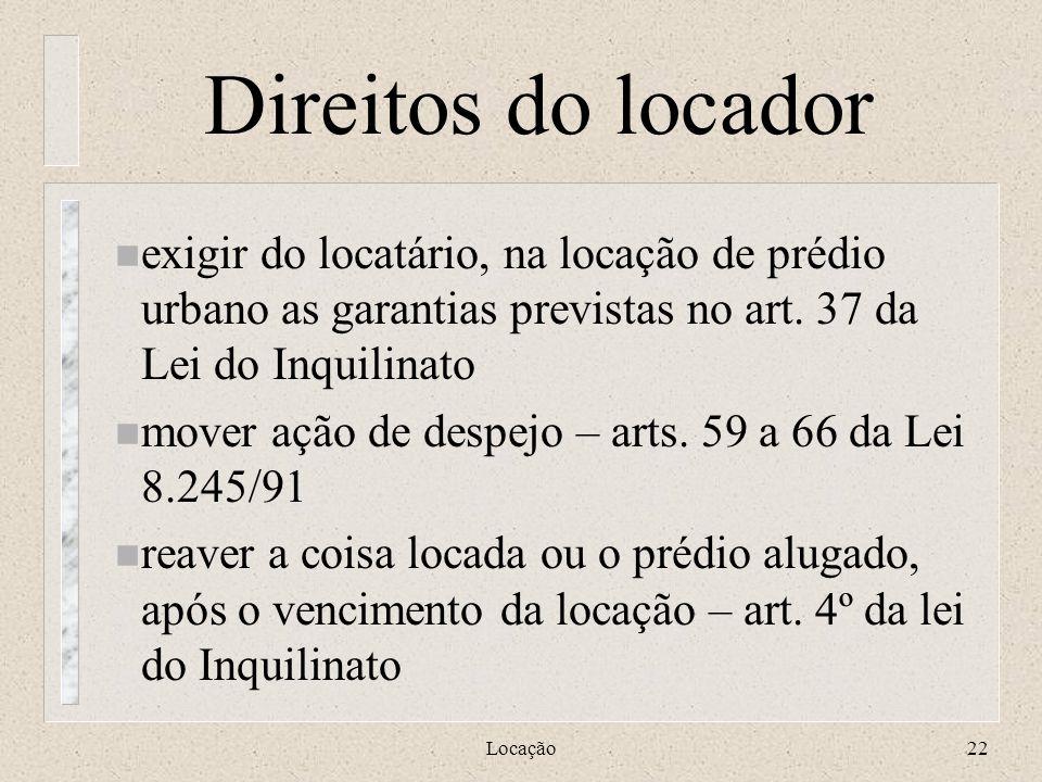 Direitos do locador exigir do locatário, na locação de prédio urbano as garantias previstas no art. 37 da Lei do Inquilinato.