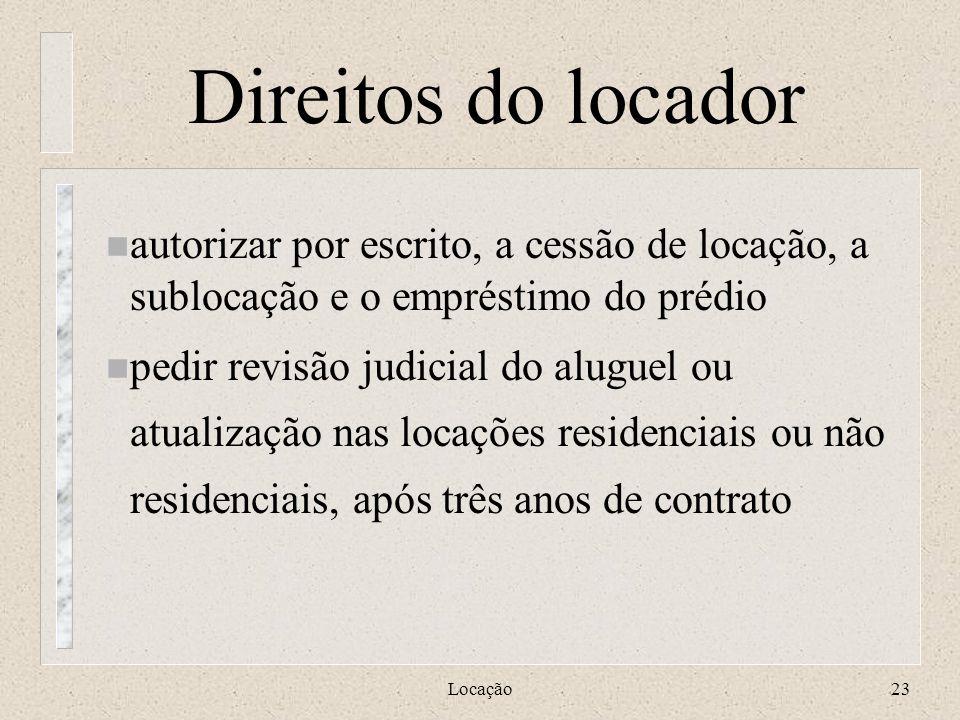 Direitos do locador autorizar por escrito, a cessão de locação, a sublocação e o empréstimo do prédio.
