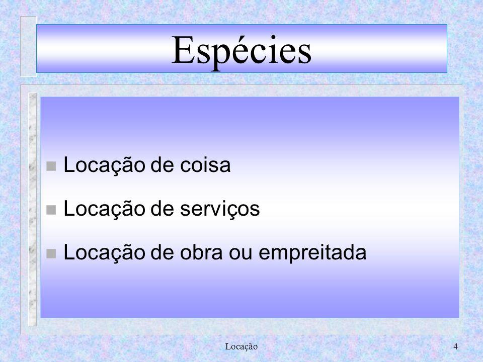 Espécies Locação de coisa Locação de serviços