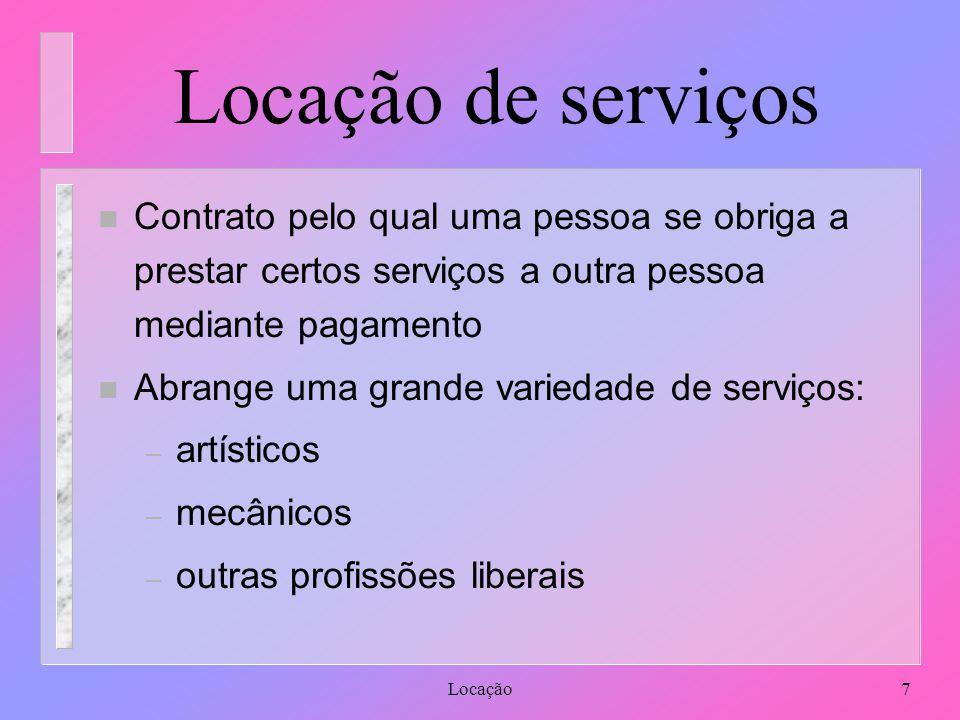 Locação de serviços Contrato pelo qual uma pessoa se obriga a prestar certos serviços a outra pessoa mediante pagamento.