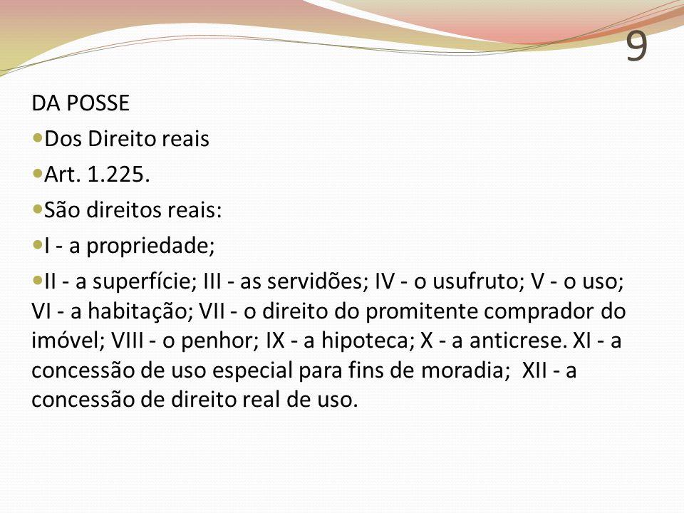 9 DA POSSE Dos Direito reais Art. 1.225. São direitos reais: