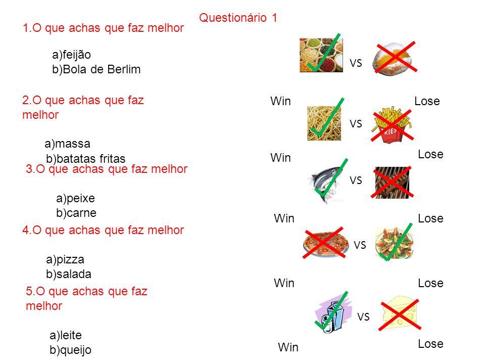 Questionário 1 a)feijão. b)Bola de Berlim. 1.O que achas que faz melhor. VS. 2.O que achas que faz melhor.