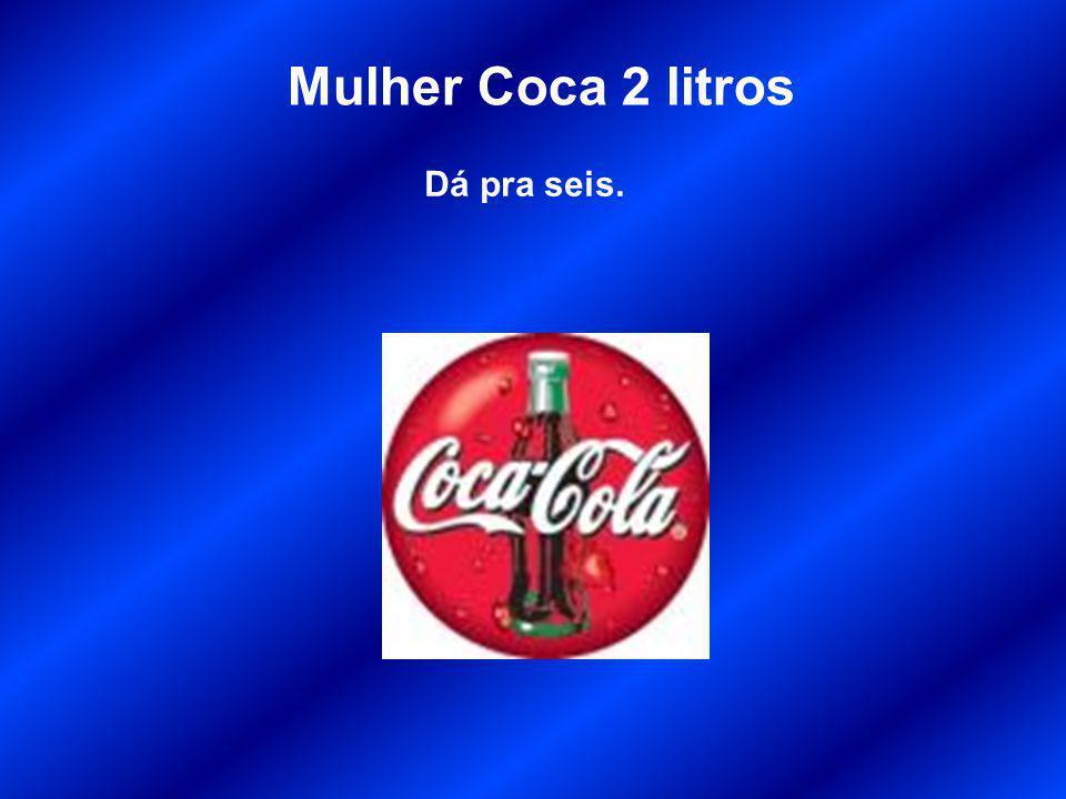 Mulher Coca 2 litros Dá pra seis.