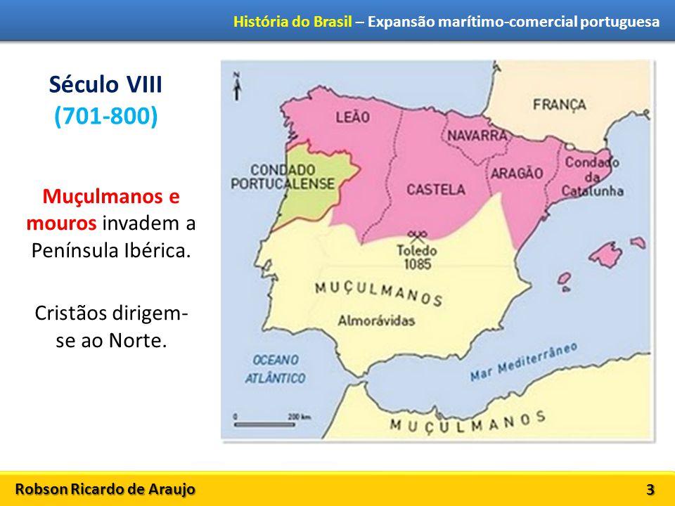 Século VIII (701-800) Muçulmanos e mouros invadem a Península Ibérica.