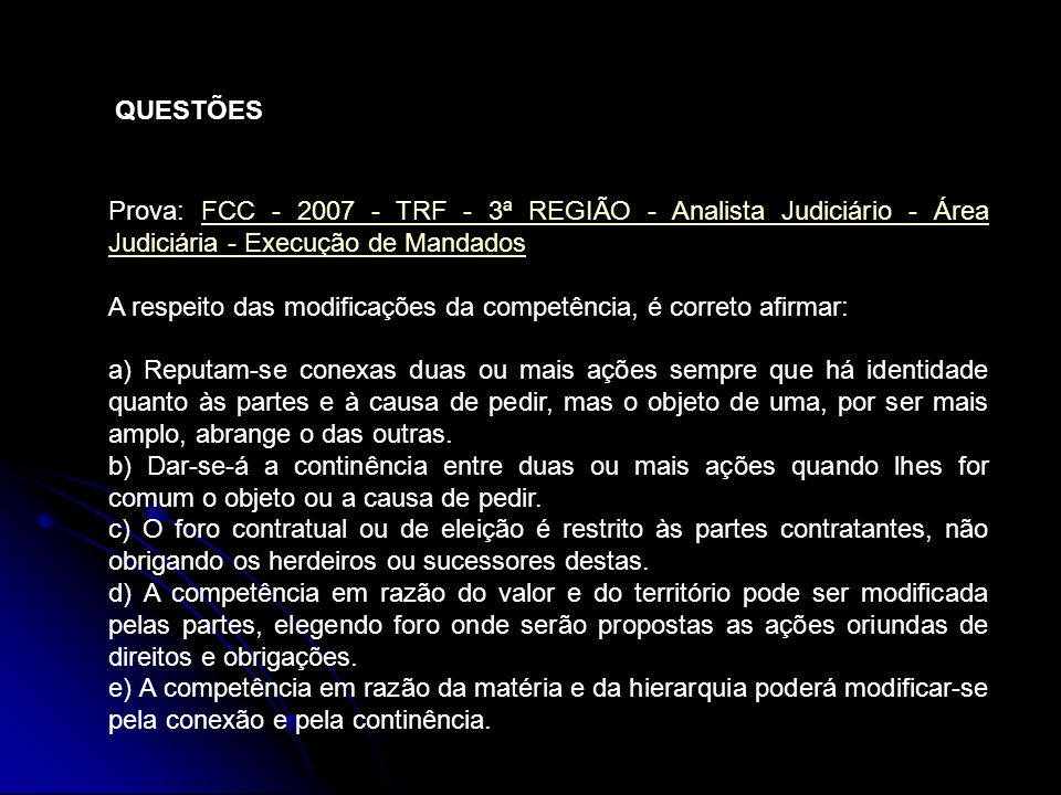 QUESTÕES Prova: FCC - 2007 - TRF - 3ª REGIÃO - Analista Judiciário - Área Judiciária - Execução de Mandados.