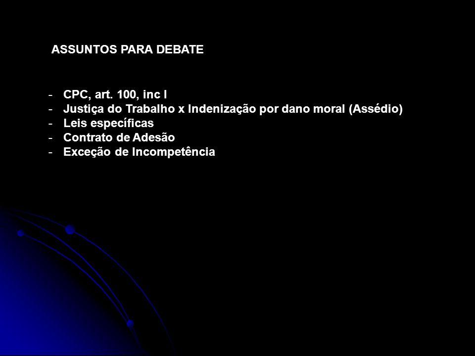 ASSUNTOS PARA DEBATE CPC, art. 100, inc I. Justiça do Trabalho x Indenização por dano moral (Assédio)