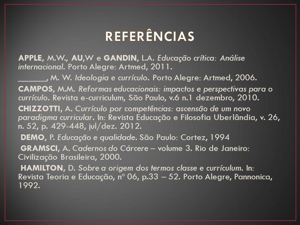 REFERÊNCIAS APPLE, M.W., AU,W e GANDIN, L.A. Educação crítica: Análise internacional. Porto Alegre: Artmed, 2011.
