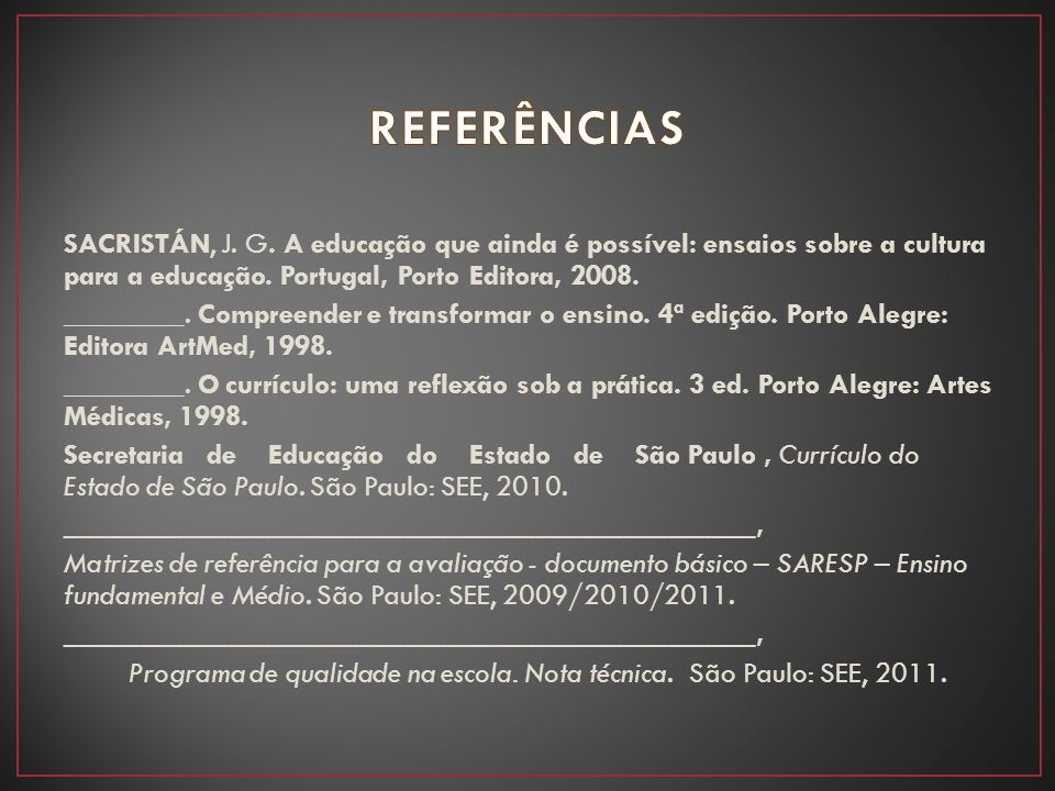 REFERÊNCIAS SACRISTÁN, J. G. A educação que ainda é possível: ensaios sobre a cultura para a educação. Portugal, Porto Editora, 2008.