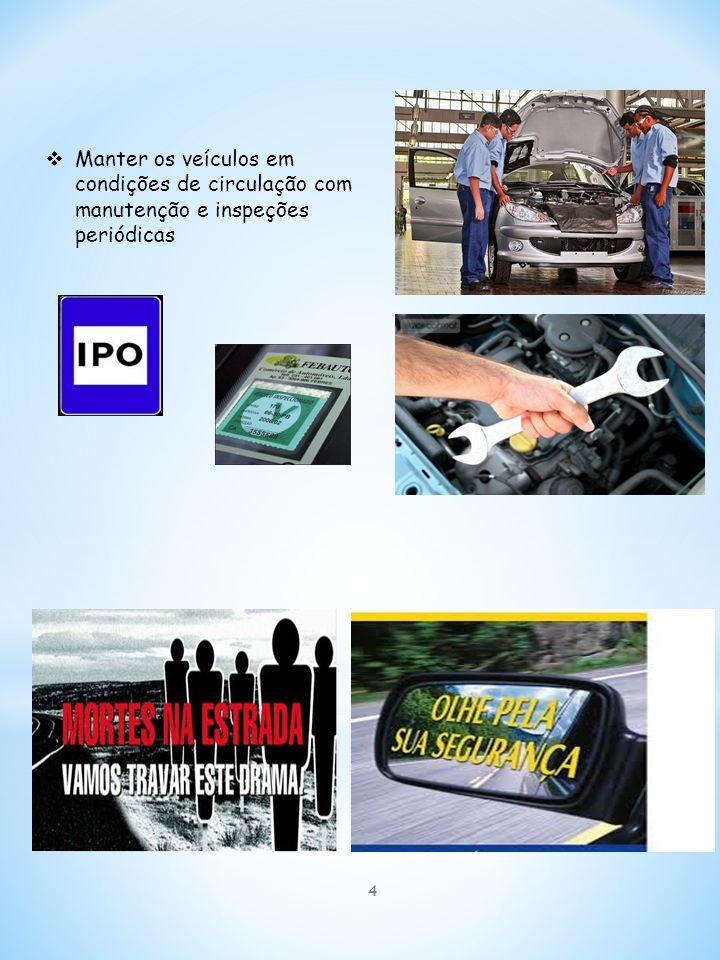 Manter os veículos em condições de circulação com manutenção e inspeções periódicas