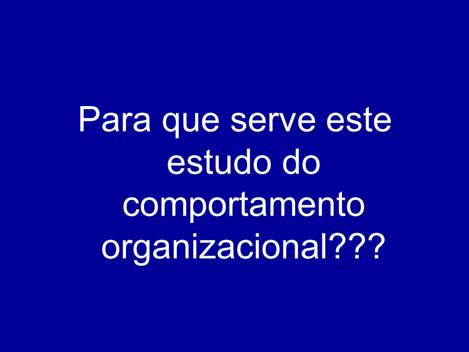 Para que serve este estudo do comportamento organizacional