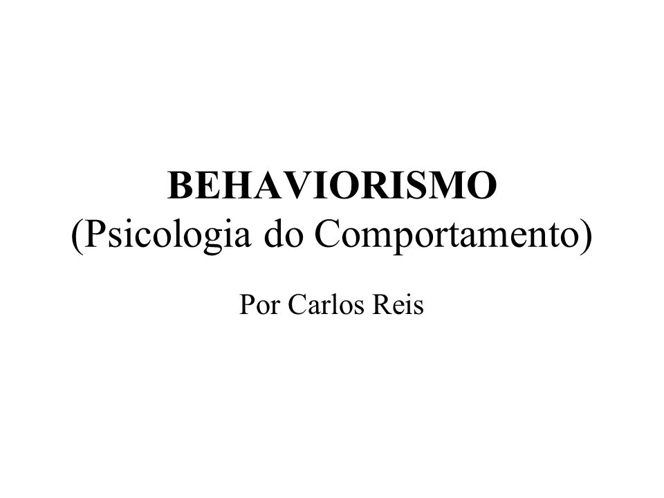 BEHAVIORISMO (Psicologia do Comportamento)