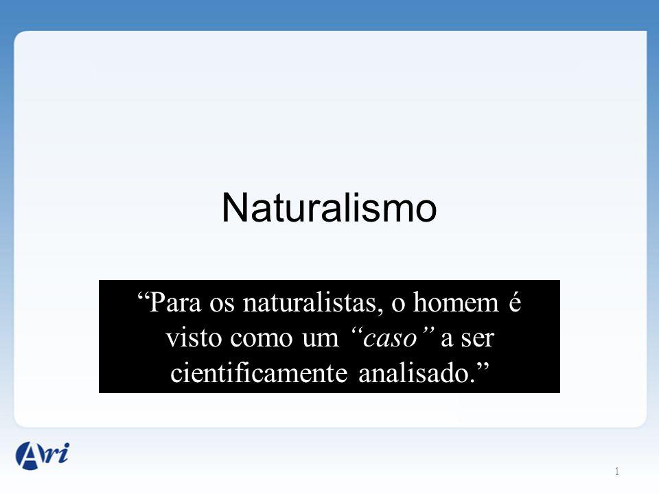 Naturalismo Para os naturalistas, o homem é visto como um caso a ser cientificamente analisado.