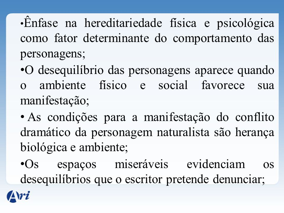 Ênfase na hereditariedade física e psicológica como fator determinante do comportamento das personagens;