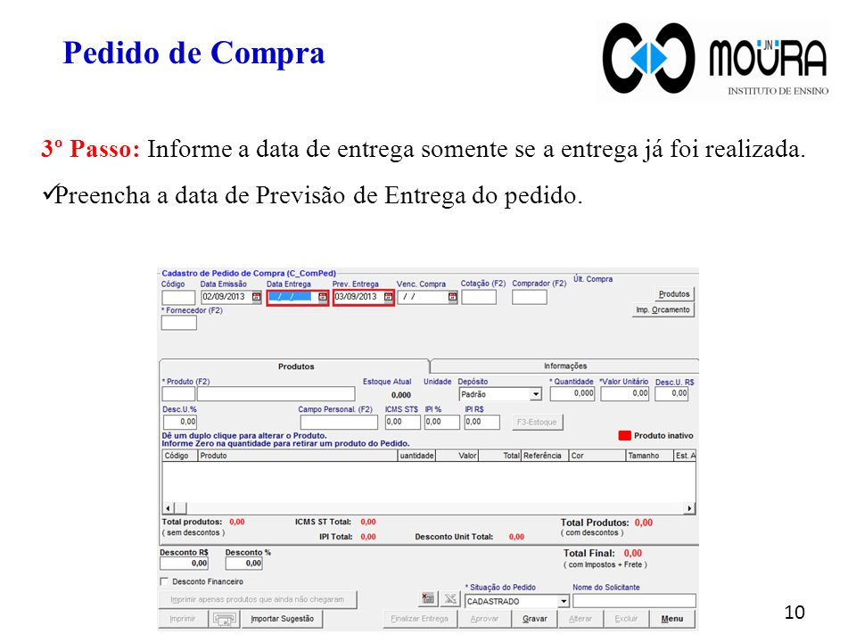 Pedido de Compra 3º Passo: Informe a data de entrega somente se a entrega já foi realizada.