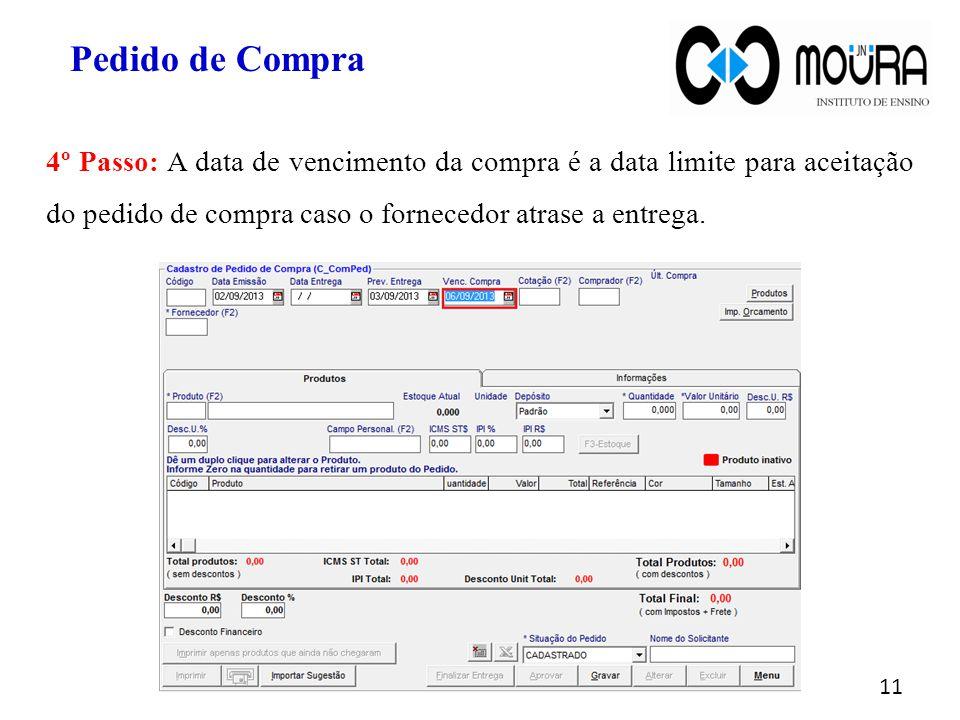 Pedido de Compra 4º Passo: A data de vencimento da compra é a data limite para aceitação do pedido de compra caso o fornecedor atrase a entrega.