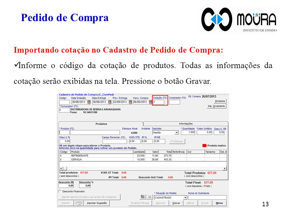 Pedido de Compra Importando cotação no Cadastro de Pedido de Compra: