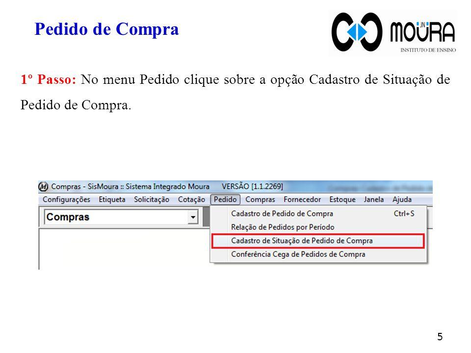 Pedido de Compra 1º Passo: No menu Pedido clique sobre a opção Cadastro de Situação de Pedido de Compra.