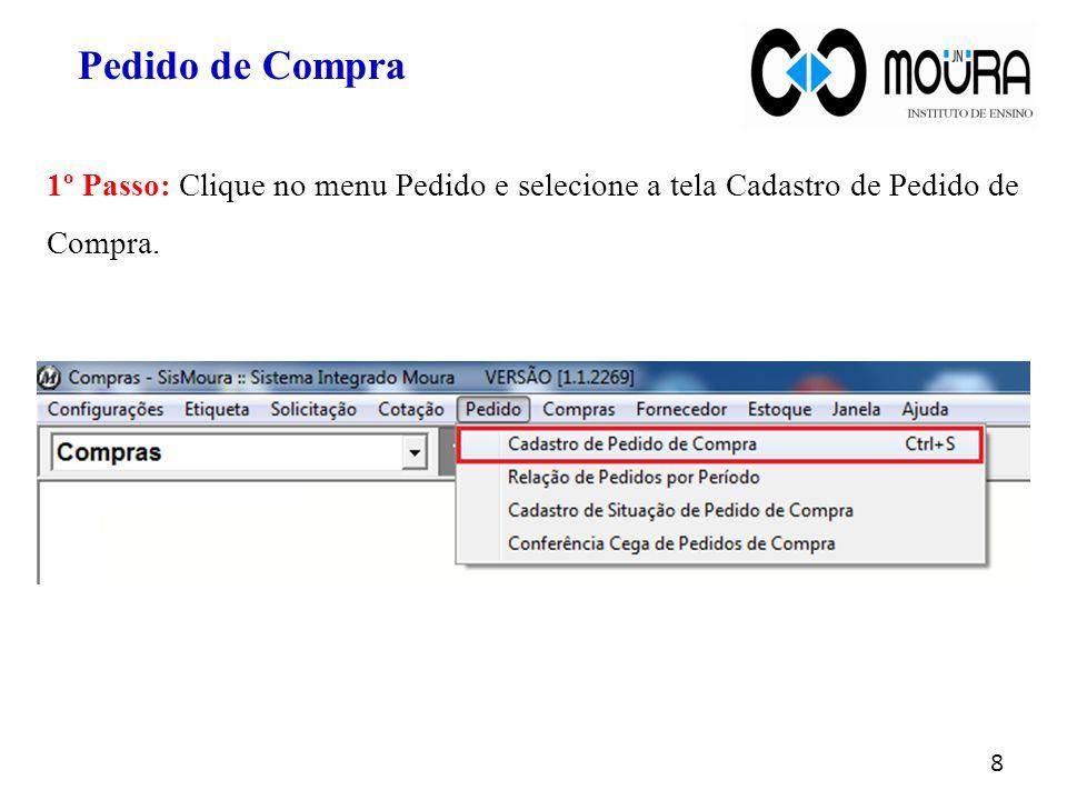 Pedido de Compra 1º Passo: Clique no menu Pedido e selecione a tela Cadastro de Pedido de Compra.