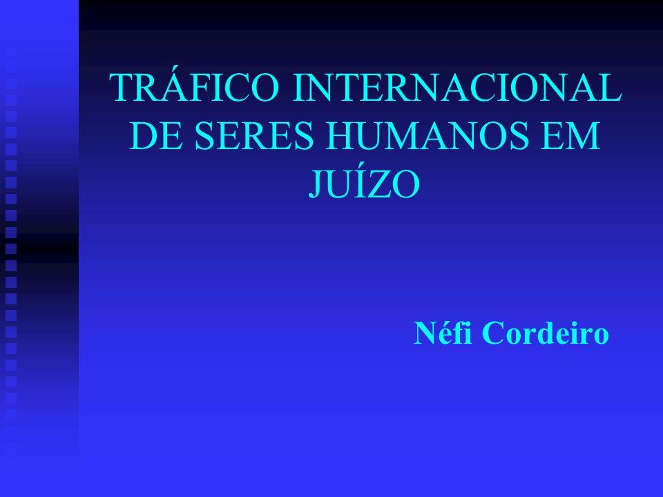 TRÁFICO INTERNACIONAL DE SERES HUMANOS EM JUÍZO Néfi Cordeiro