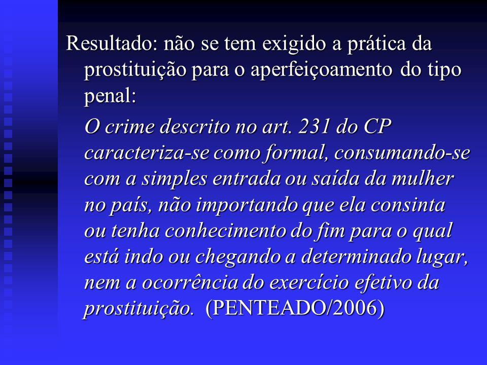 Resultado: não se tem exigido a prática da prostituição para o aperfeiçoamento do tipo penal: