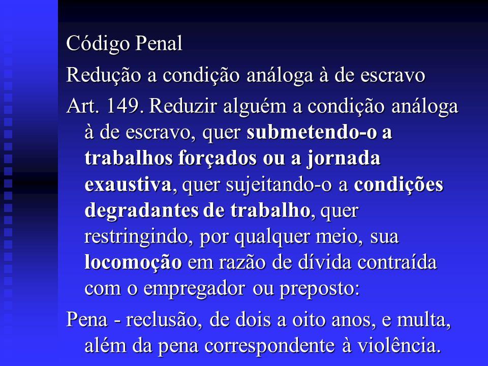 Código Penal Redução a condição análoga à de escravo.
