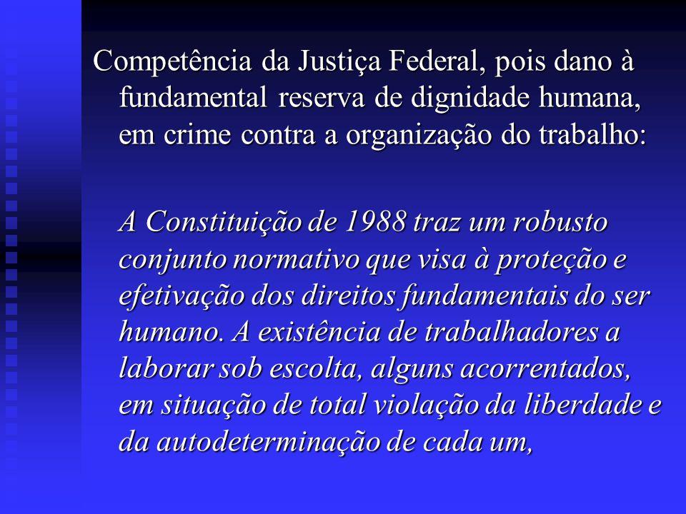 Competência da Justiça Federal, pois dano à fundamental reserva de dignidade humana, em crime contra a organização do trabalho: